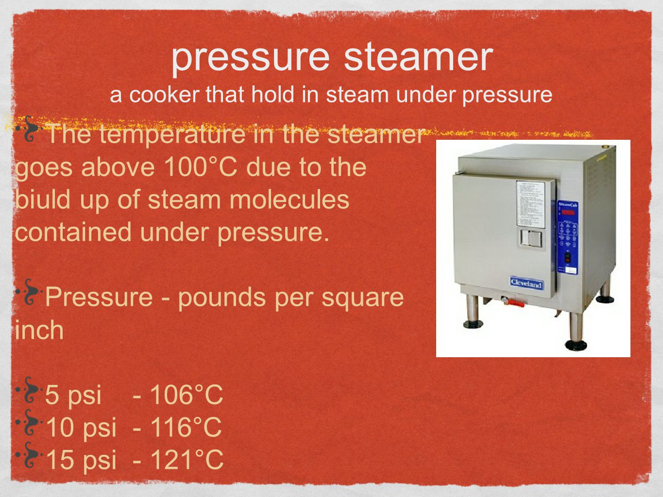 pressure steamer a cooker that hold in steam under pressure The temperature in the steamer goes above 100°C due to the biuld up of steam molecules con