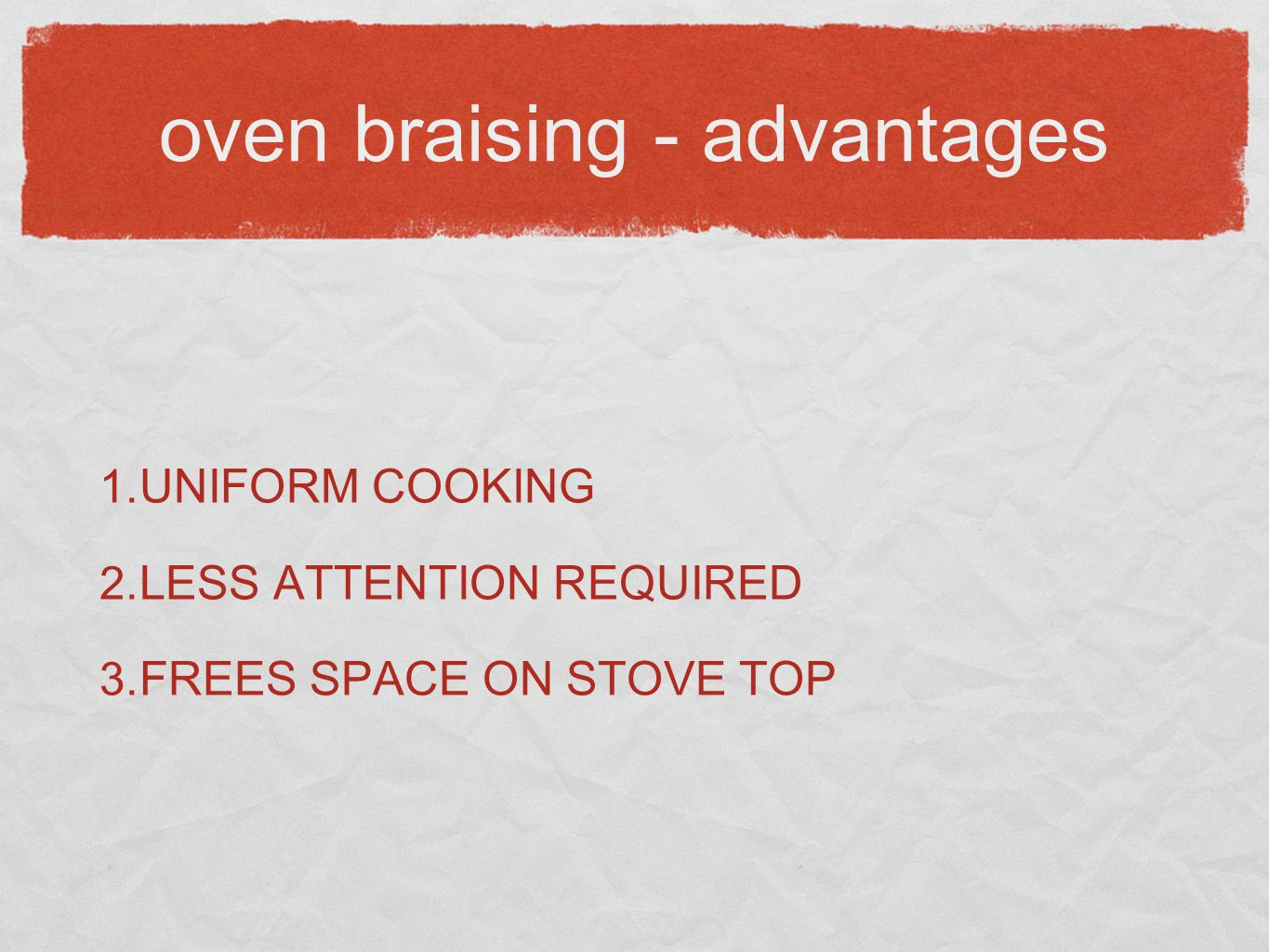 oven braising - advantages 1. UNIFORM COOKING 2. LESS ATTENTION REQUIRED 3. FREES SPACE ON STOVE TOP