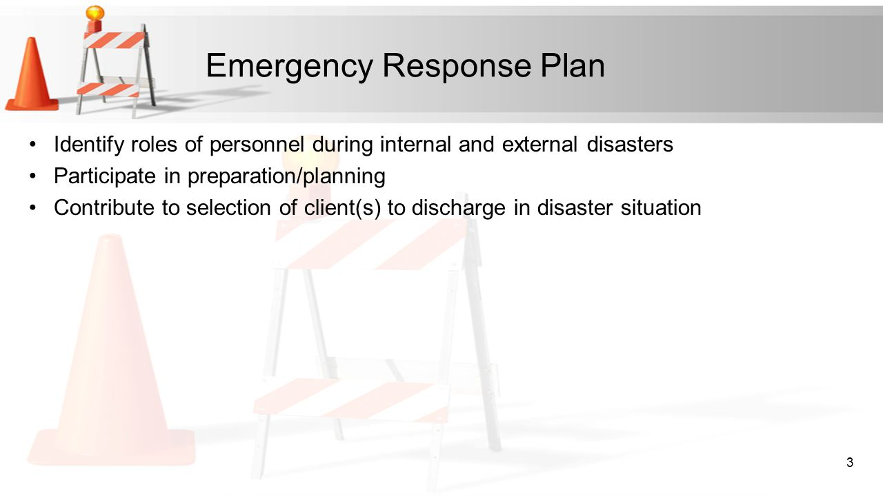 Emergency Response Plan Identify roles of personnel during internal and external disasters Participate in preparation/planning Contribute to selection