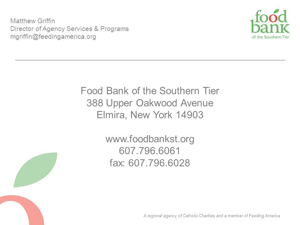 Food Bank of the Southern Tier 388 Upper Oakwood Avenue Elmira, New York 14903 www.foodbankst.org 607.796.6061 fax: 607.796.6028 Matthew Griffin Direc