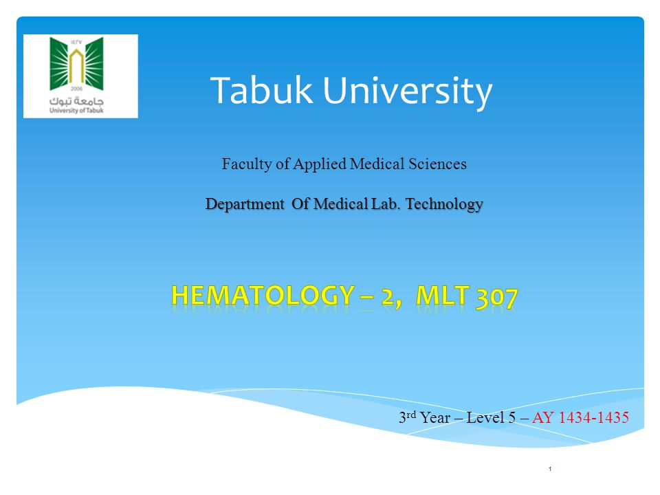 Tabuk University 1 3 rd Year – Level 5 – AY 1434-1435 Faculty of Applied Medical Sciences Department Of Medical Lab. Technology