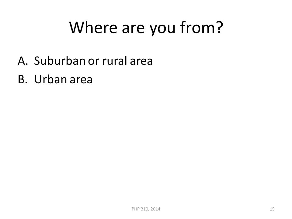 Where are you from A.Suburban or rural area B.Urban area PHP 310, 201415