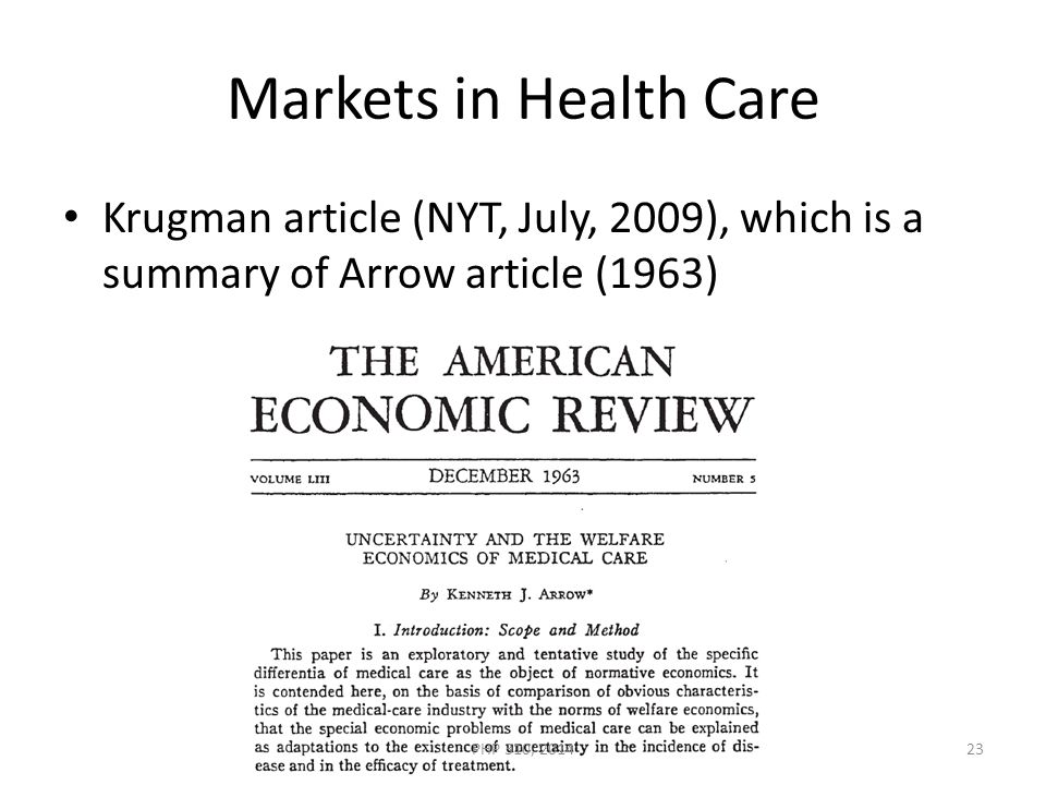 Markets in Health Care Krugman article (NYT, July, 2009), which is a summary of Arrow article (1963) PHP 310, 201423