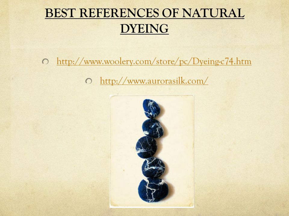 BEST REFERENCES OF NATURAL DYEING http://www.woolery.com/store/pc/Dyeing-c74.htm http://www.aurorasilk.com/