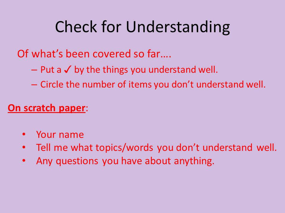 Check for Understanding Of what's been covered so far…. – Put a ✓ by the things you understand well. – Circle the number of items you don't understand