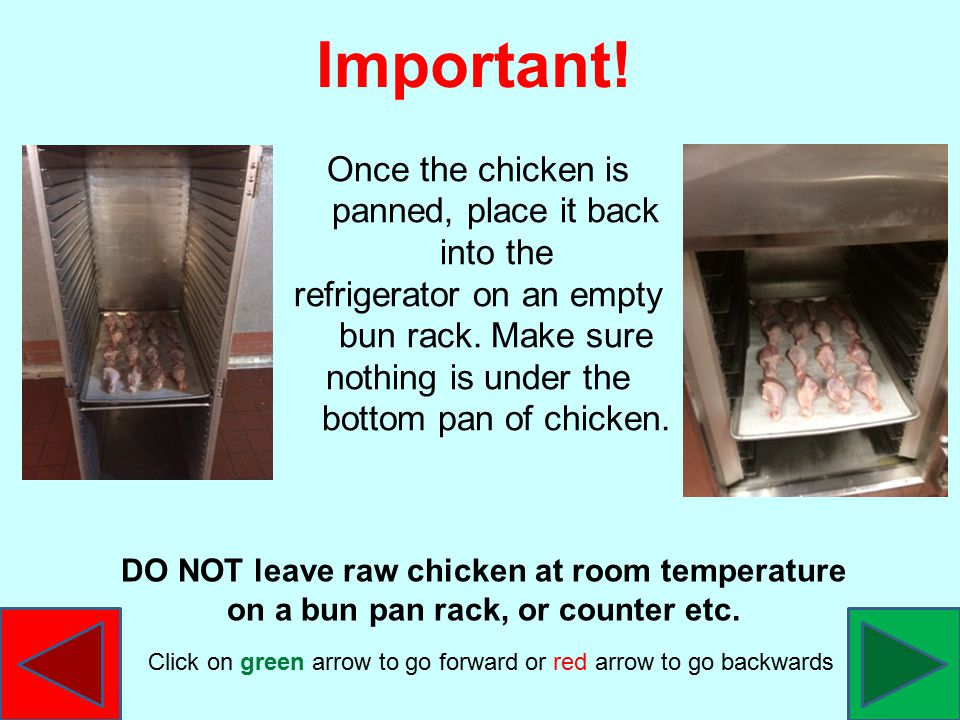 Important. Once the chicken is panned, place it back into the refrigerator on an empty bun rack.
