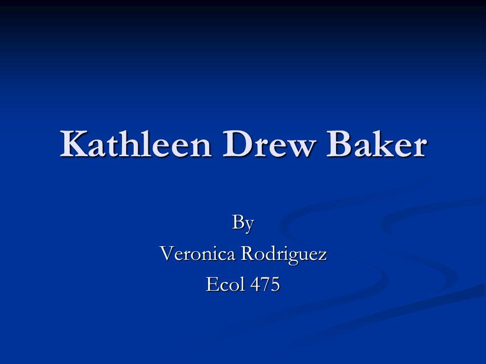 Kathleen Drew Baker By Veronica Rodriguez Ecol 475