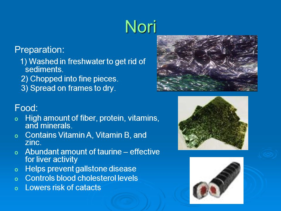 Nori Preparation: 1) Washed in freshwater to get rid of sediments. 2) Chopped into fine pieces. 3) Spread on frames to dry. Food: o o High amount of f