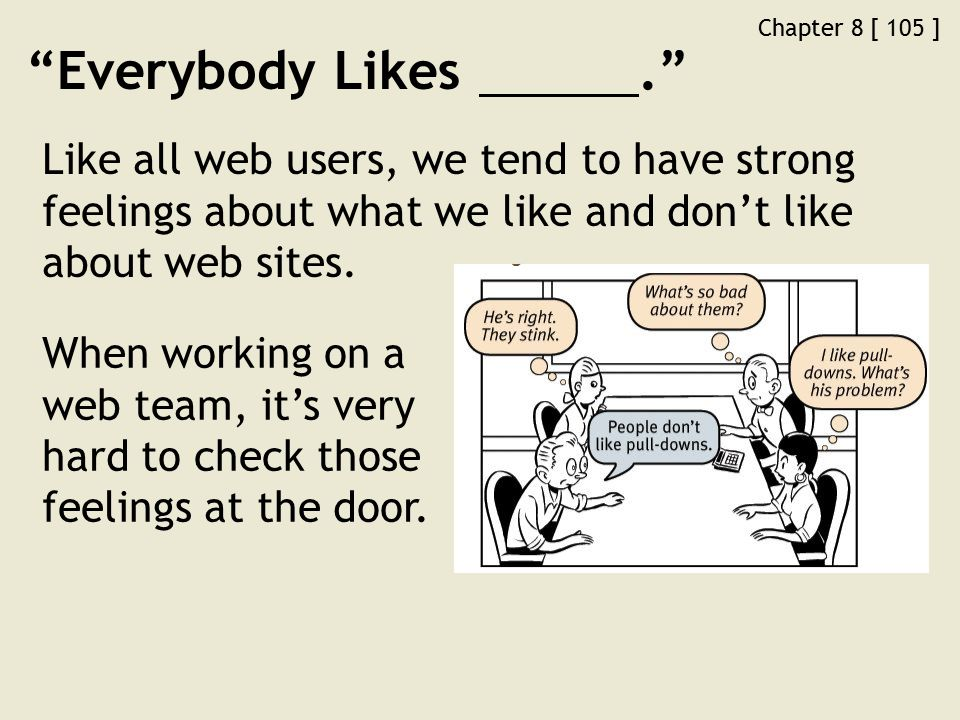 Chapter 8 [ 105 ] Everybody Likes. Like all web users, we tend to have strong feelings about what we like and don't like about web sites.