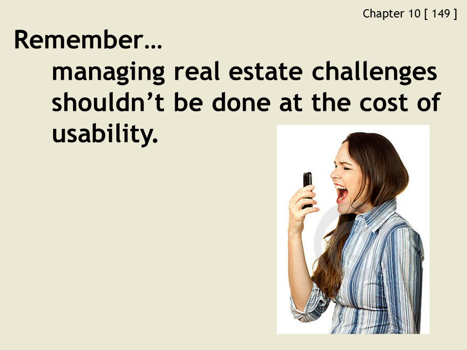 Chapter 10 [ 149 ] Remember… managing real estate challenges shouldn't be done at the cost of usability.