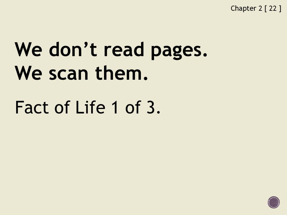 Chapter 2 [ 22 ] We don't read pages. We scan them. Fact of Life 1 of 3.