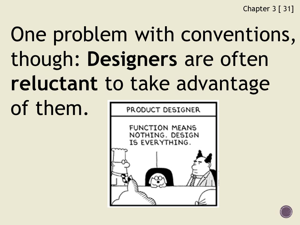 Chapter 3 [ 31] One problem with conventions, though: Designers are often reluctant to take advantage of them.