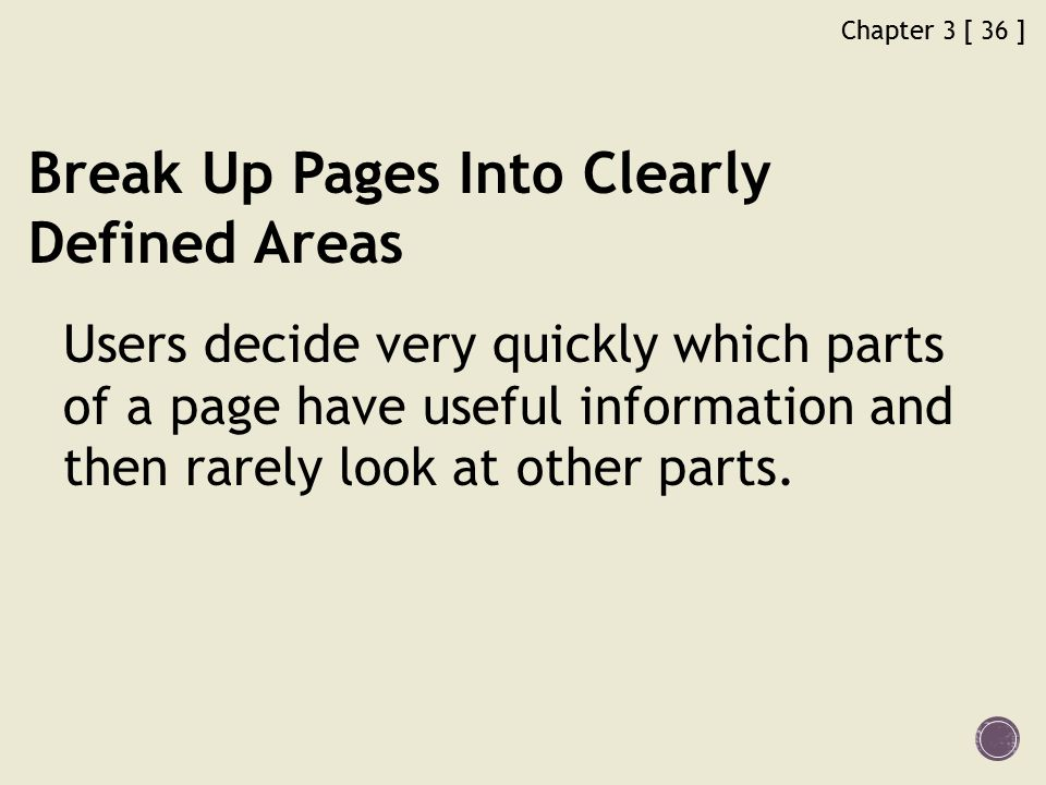 Chapter 3 [ 36 ] Break Up Pages Into Clearly Defined Areas Users decide very quickly which parts of a page have useful information and then rarely look at other parts.