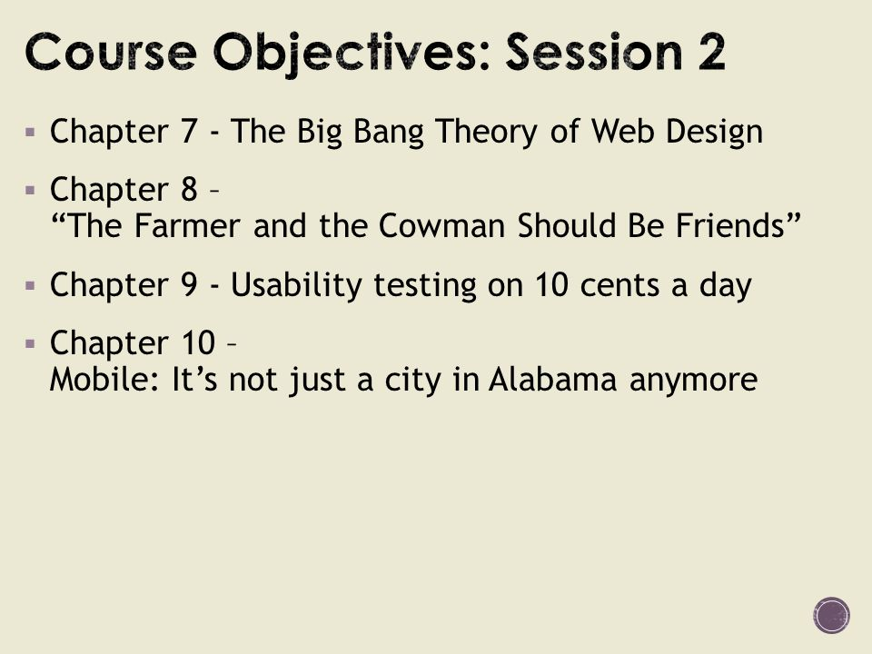  Chapter 7 - The Big Bang Theory of Web Design  Chapter 8 – The Farmer and the Cowman Should Be Friends  Chapter 9 - Usability testing on 10 cents a day  Chapter 10 – Mobile: It's not just a city in Alabama anymore