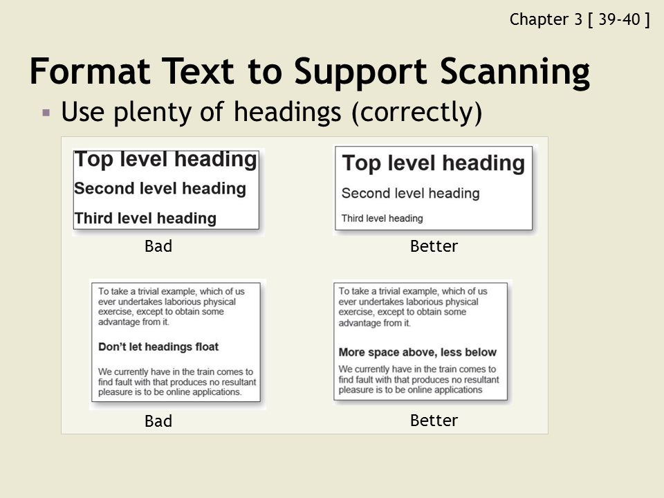 Chapter 3 [ 39-40 ] Format Text to Support Scanning  Use plenty of headings (correctly) Bad Better