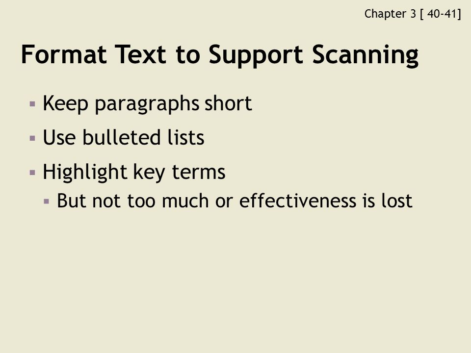 Chapter 3 [ 40-41] Format Text to Support Scanning  Keep paragraphs short  Use bulleted lists  Highlight key terms  But not too much or effectiveness is lost