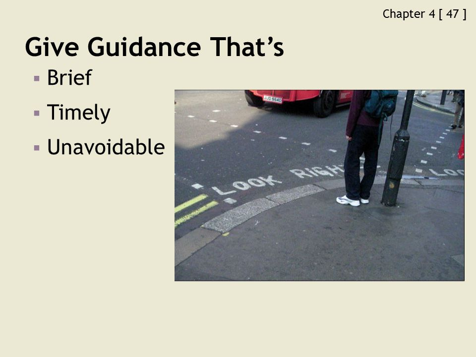 Chapter 4 [ 47 ] Give Guidance That's  Brief  Timely  Unavoidable
