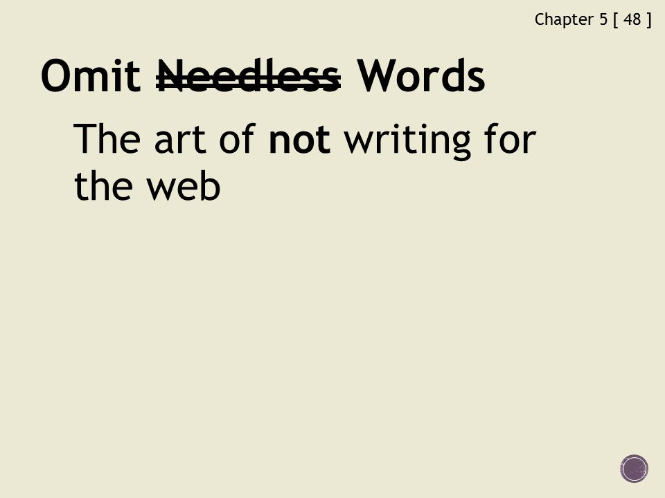 Chapter 5 [ 48 ] Omit Needless Words The art of not writing for the web