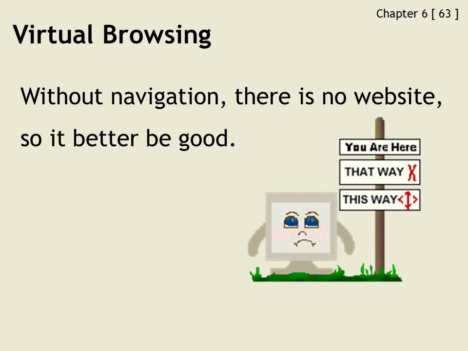 Chapter 6 [ 63 ] Virtual Browsing Without navigation, there is no website, so it better be good.