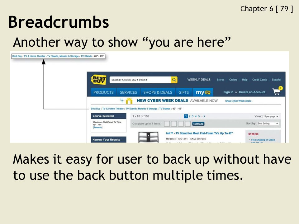 Chapter 6 [ 79 ] Breadcrumbs Another way to show you are here Makes it easy for user to back up without have to use the back button multiple times.