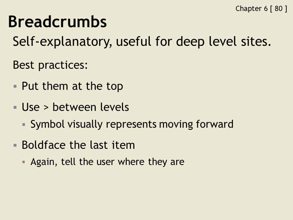 Chapter 6 [ 80 ] Breadcrumbs Self-explanatory, useful for deep level sites.