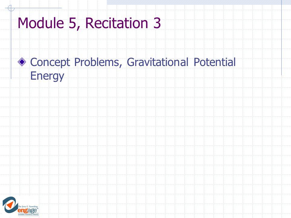 Module 5, Recitation 3 Concept Problems, Gravitational Potential Energy