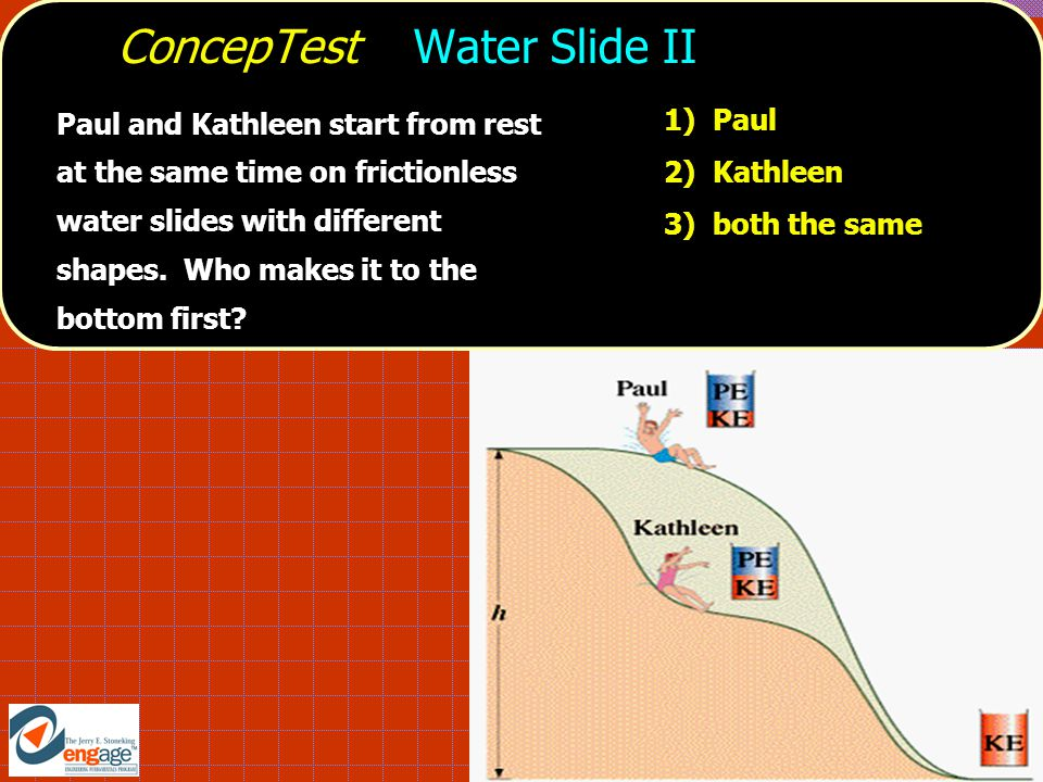 ConcepTest Water Slide II Paul and Kathleen start from rest at the same time on frictionless water slides with different shapes.