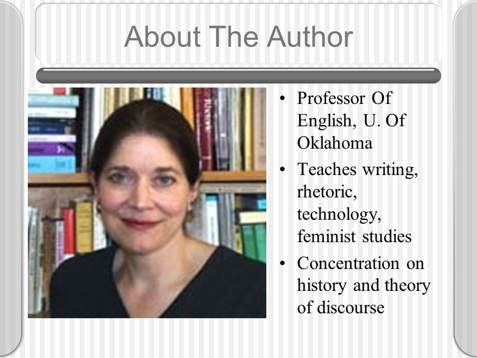 About The Author Professor Of English, U. Of Oklahoma Teaches writing, rhetoric, technology, feminist studies Concentration on history and theory of d