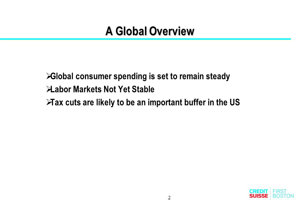 2 A Global Overview  Global consumer spending is set to remain steady  Labor Markets Not Yet Stable  Tax cuts are likely to be an important buffer