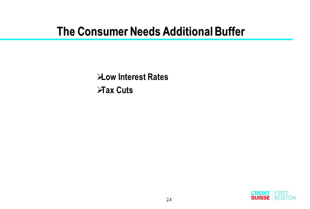 24 The Consumer Needs Additional Buffer  Low Interest Rates  Tax Cuts
