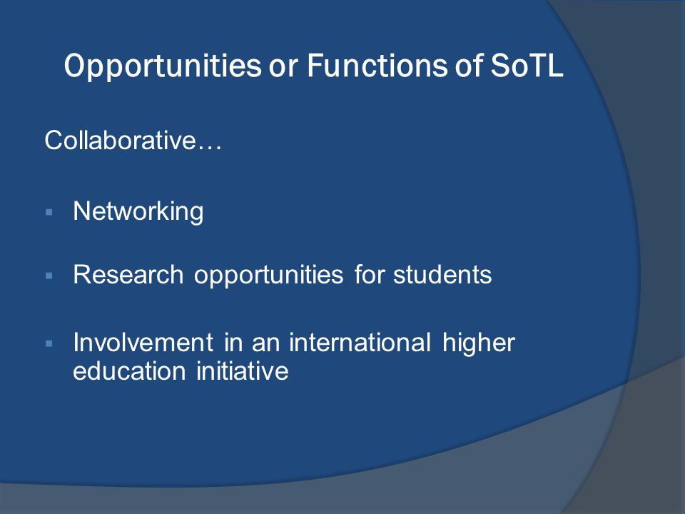 Opportunities or Functions of SoTL Collaborative…  Networking  Research opportunities for students  Involvement in an international higher educatio