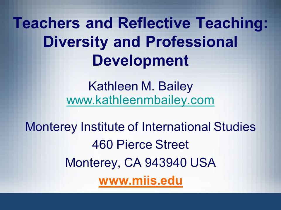 Teachers and Reflective Teaching: Diversity and Professional Development Kathleen M.