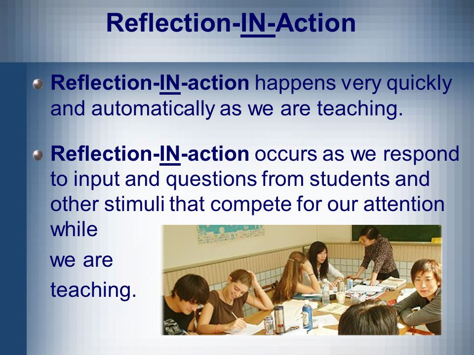Responsibility Responsibility involves thinking about at least 3 kinds of consequences of one s teaching: personal consequences – the effects of one s teaching on pupil self-concepts; academic consequences -- the effects of one s teaching on pupils intellectual developments; and social and political consequences -- the projected effects of one's teaching on the life chances of various pupils.... (Zeichner &Liston, 1996, p.