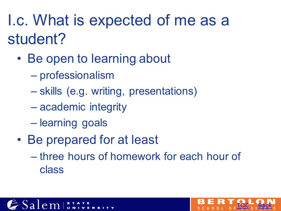I.c. What is expected of me as a student. Be open to learning about –professionalism –skills (e.g.