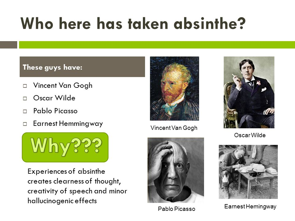 Who here has taken absinthe.