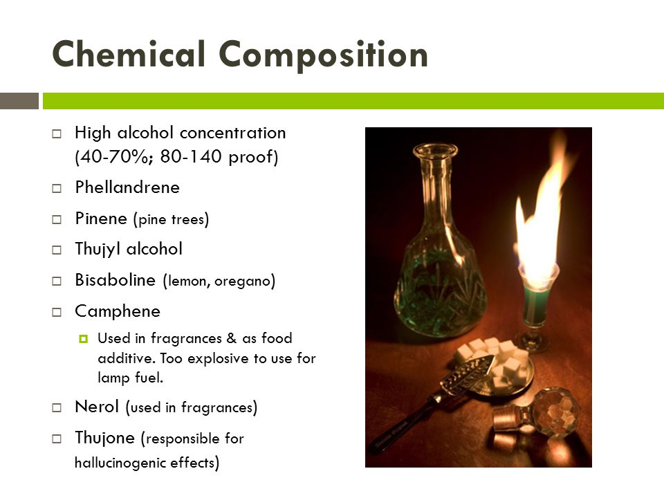Chemical Composition  High alcohol concentration (40-70%; 80-140 proof)  Phellandrene  Pinene ( pine trees )  Thujyl alcohol  Bisaboline ( lemon, oregano )  Camphene  Used in fragrances & as food additive.