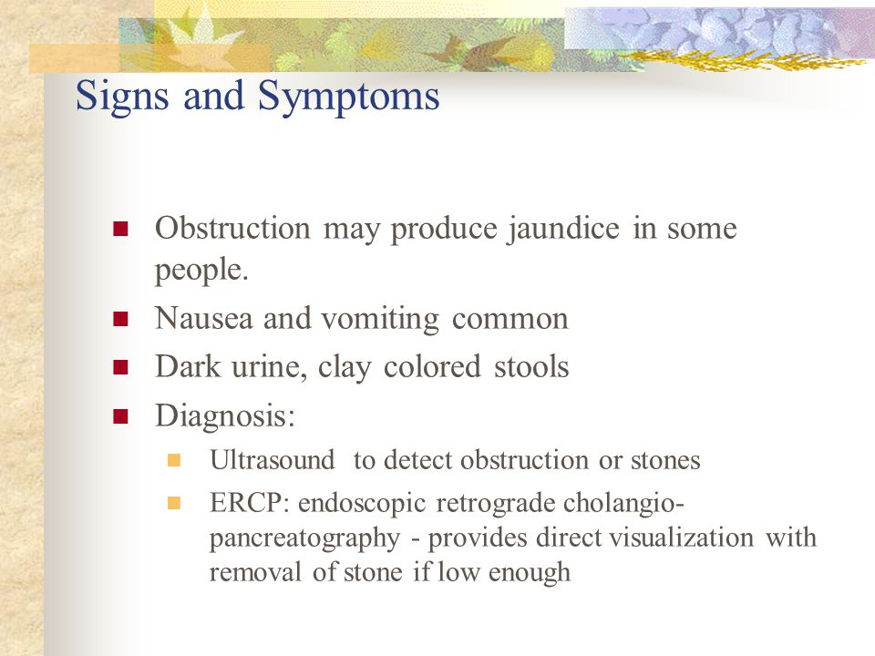 Signs and Symptoms Obstruction may produce jaundice in some people.