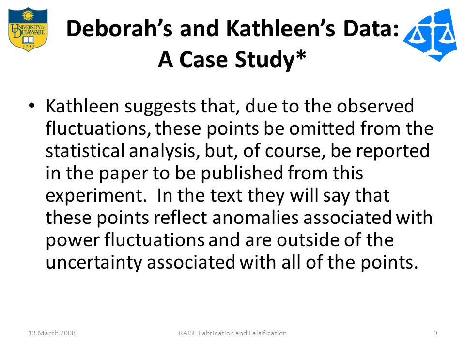 Deborah's and Kathleen's Data: A Case Study* Kathleen suggests that, due to the observed fluctuations, these points be omitted from the statistical analysis, but, of course, be reported in the paper to be published from this experiment.