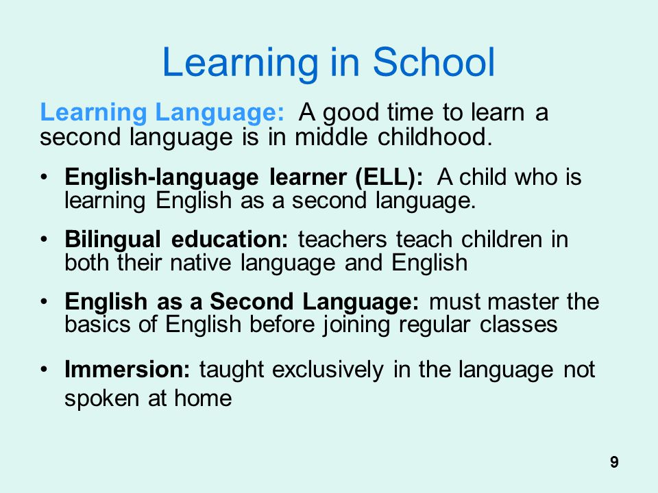 Learning in School Learning Language: A good time to learn a second language is in middle childhood. English-language learner (ELL): A child who is le