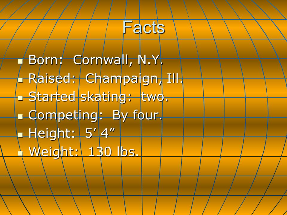 Facts Born: Cornwall, N.Y. Born: Cornwall, N.Y. Raised: Champaign, Ill.