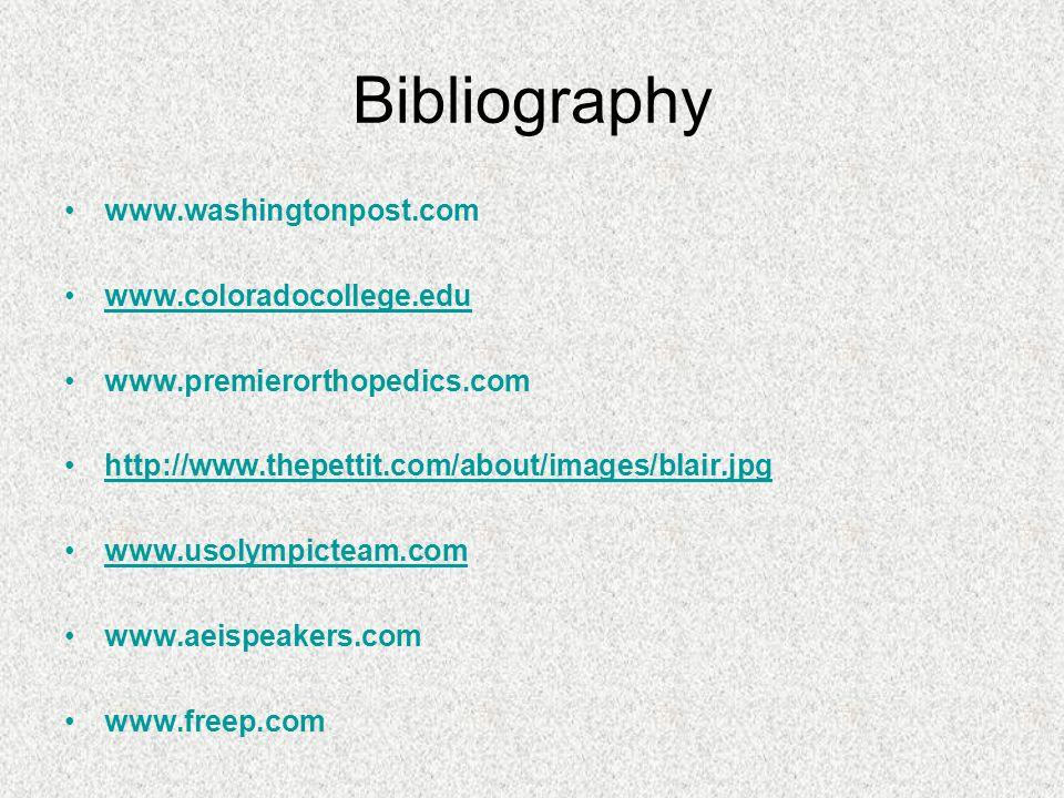 Bibliography www.washingtonpost.com www.coloradocollege.edu www.premierorthopedics.com http://www.thepettit.com/about/images/blair.jpg www.usolympicteam.com www.aeispeakers.com www.freep.com