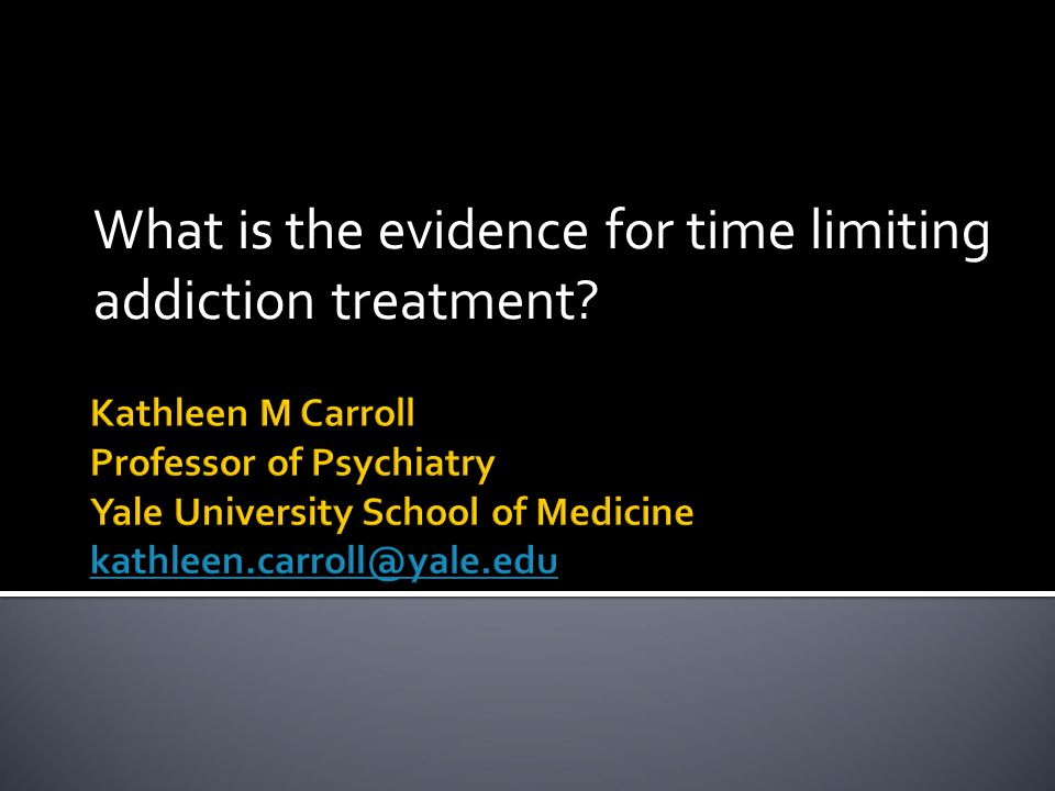 What is the evidence for time limiting addiction treatment