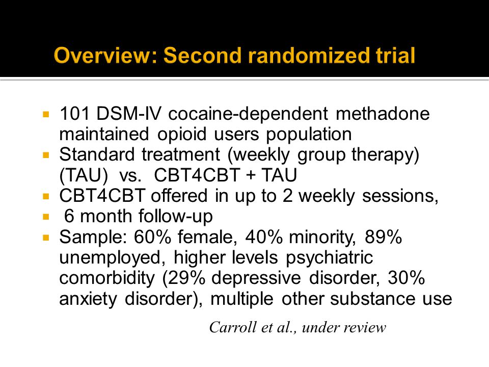  101 DSM-IV cocaine-dependent methadone maintained opioid users population  Standard treatment (weekly group therapy) (TAU) vs.