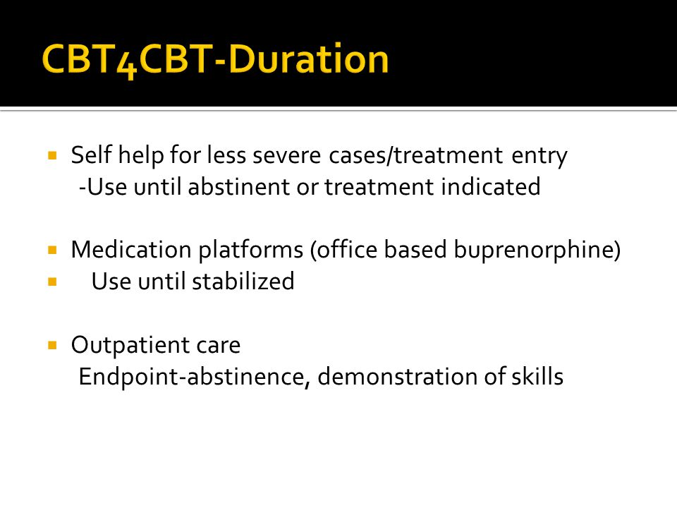  Self help for less severe cases/treatment entry -Use until abstinent or treatment indicated  Medication platforms (office based buprenorphine)  Us