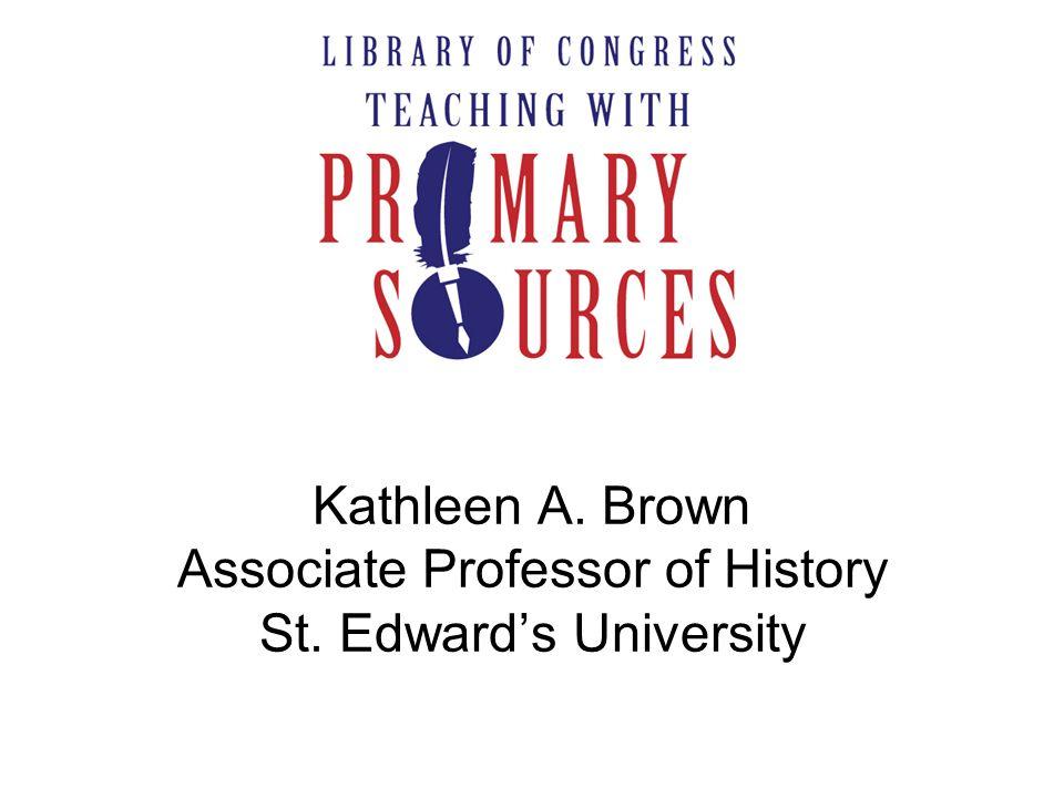 Kathleen A. Brown Associate Professor of History St. Edward's University