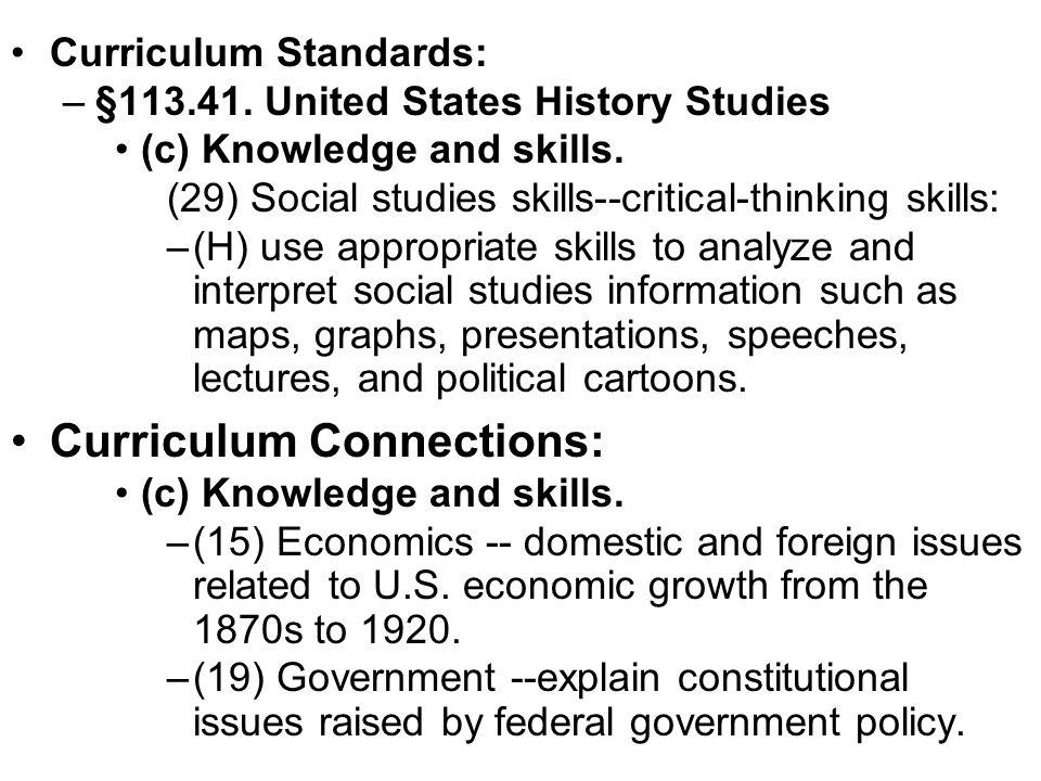 Curriculum Standards: –§113.41.United States History Studies (c) Knowledge and skills.