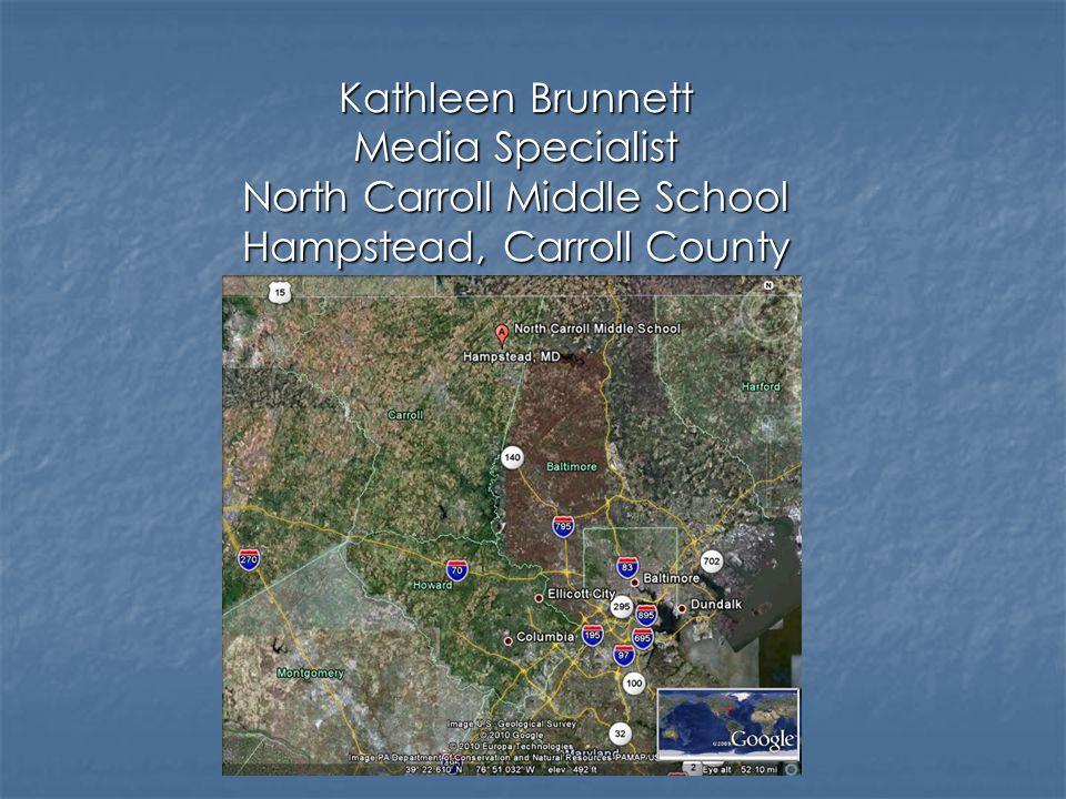 Kathleen Brunnett Media Specialist North Carroll Middle School Hampstead, Carroll County