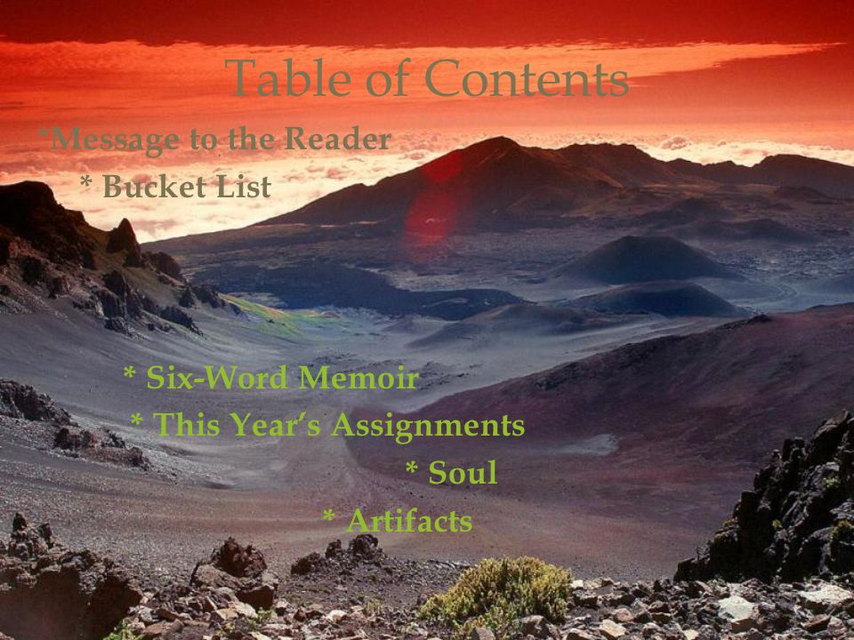 Table of Contents * Message to the Reader * Bucket List * Six-Word Memoir * This Year's Assignments * Soul * Artifacts