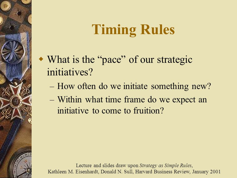 Timing Rules  What is the pace of our strategic initiatives.