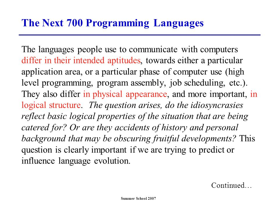Summer School 2007 The Next 700 Programming Languages The languages people use to communicate with computers differ in their intended aptitudes, towar